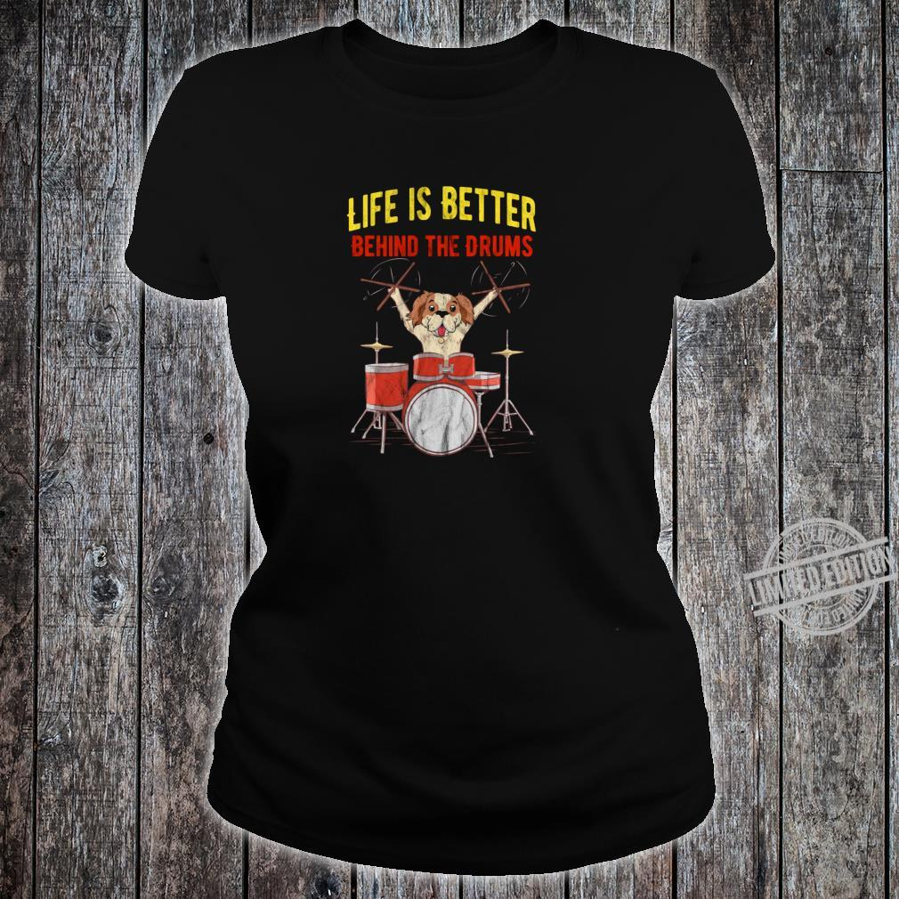 Schlagzeuger Life is better behind the Drums mit Hund Shirt ladies tee