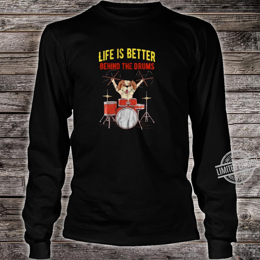 Schlagzeuger Life is better behind the Drums mit Hund Shirt long sleeved