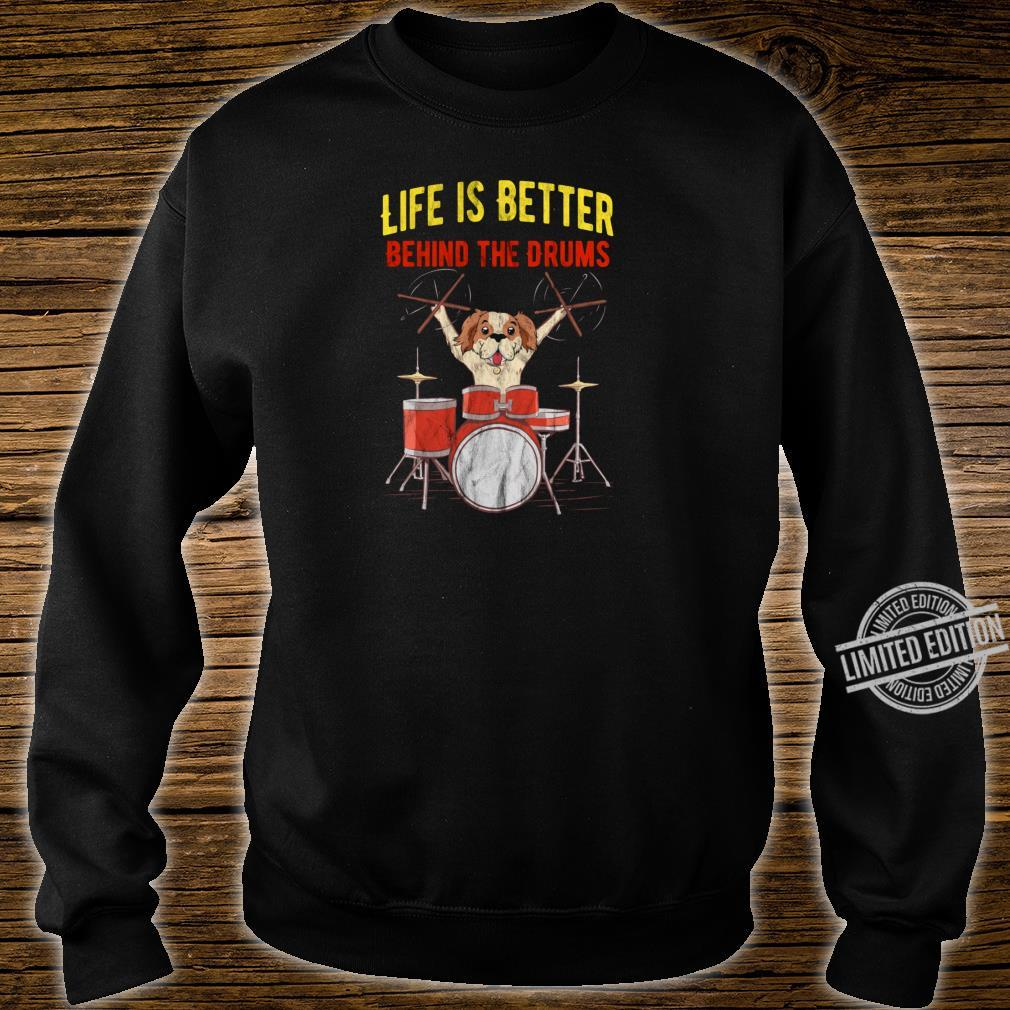 Schlagzeuger Life is better behind the Drums mit Hund Shirt sweater