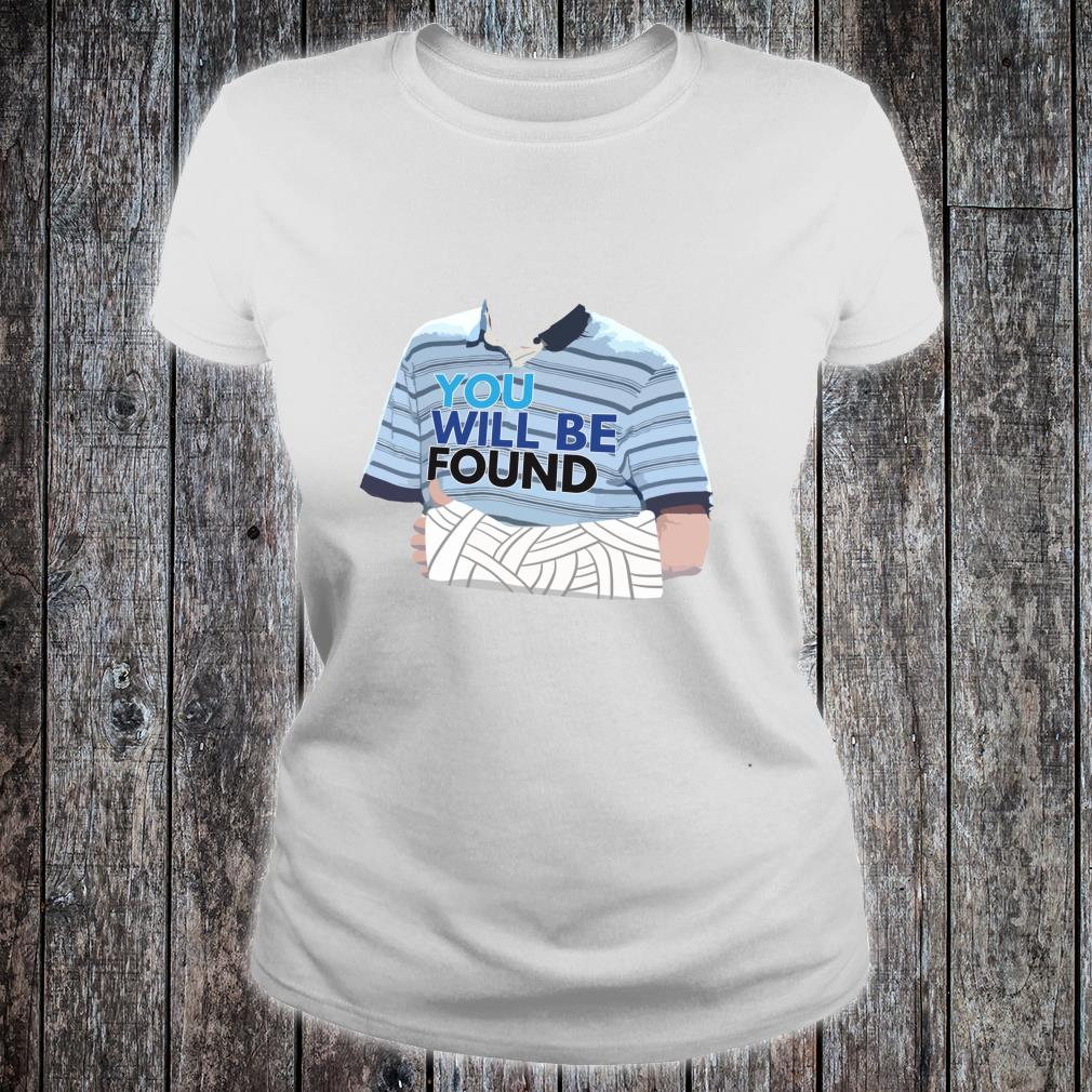 Will Be Found Lyrics Broadway Musicals Shirt At an assembly for the connor project, evan gives a speech about how no matter what, you will be found. musicaltee the best loving fashion loving t shirt hoodie tank update for man and woman