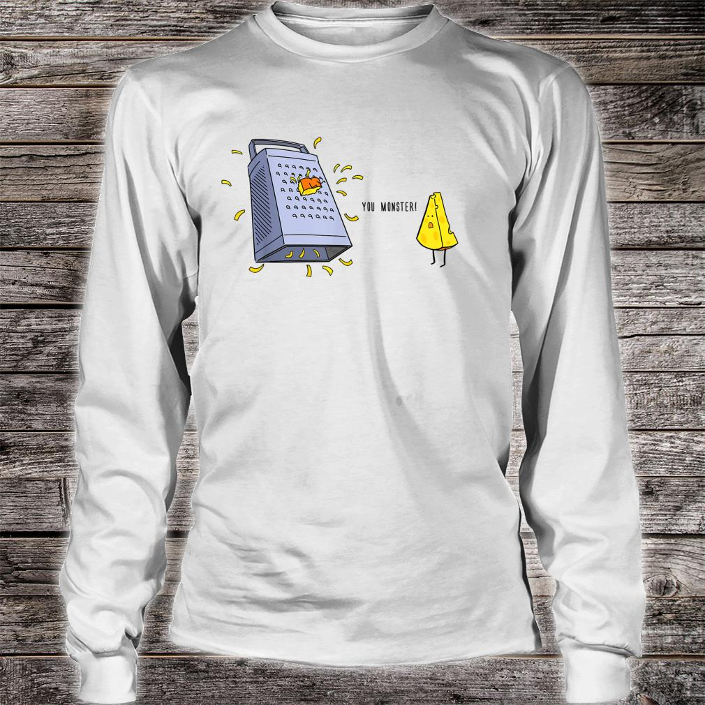 You Monster Cute Cheese and Grater Shirt long sleeved